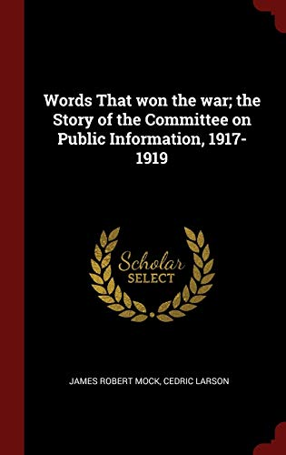 9781297494772: Words That won the war; the Story of the Committee on Public Information, 1917-1919