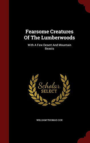 9781297494949: Fearsome Creatures Of The Lumberwoods: With A Few Desert And Mountain Beasts