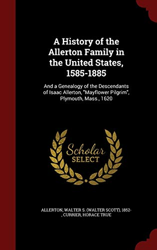 9781297495267: A History of the Allerton Family in the United States, 1585-1885: And a Genealogy of the Descendants of Isaac Allerton,
