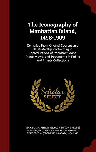 9781297496264: The Iconography of Manhattan Island, 1498-1909: Compiled From Original Sources and Illustrated by Photo-intaglio Reproductions of Important Maps, ... Documents in Public and Private Collections