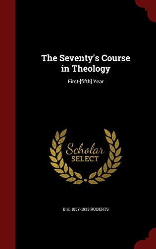 9781297496592: The Seventy's Course in Theology: First-[fifth] Year