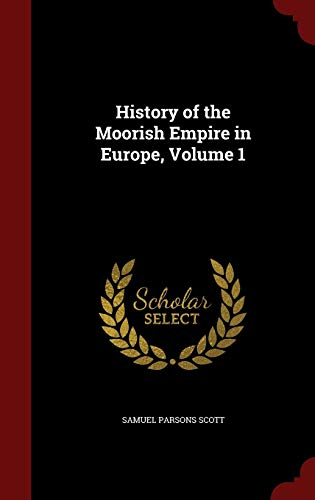 9781297497438: History of the Moorish Empire in Europe, Volume 1