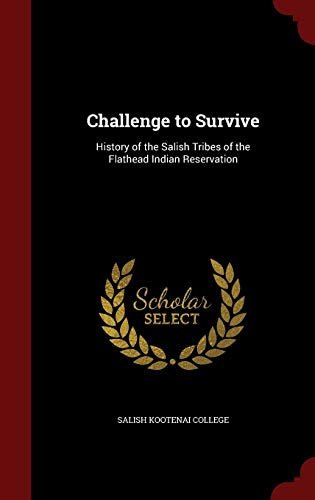 9781297497582: Challenge to Survive: History of the Salish Tribes of the Flathead Indian Reservation