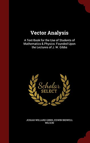 9781297498305: Vector Analysis: A Text-Book for the Use of Students of Mathematics & Physics: Founded Upon the Lectures of J. W. Gibbs