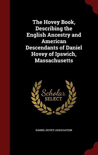 9781297498565: The Hovey Book, Describing the English Ancestry and American Descendants of Daniel Hovey of Ipswich, Massachusetts