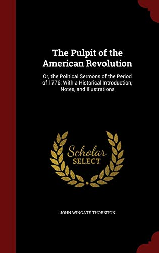 9781297501487: The Pulpit of the American Revolution: Or, the Political Sermons of the Period of 1776: With a Historical Introduction, Notes, and Illustrations