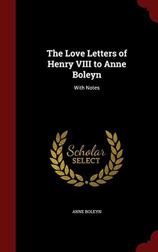 9781297502682: The Love Letters of Henry VIII to Anne Boleyn: With Notes