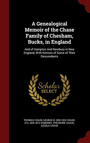 9781297504877: A Genealogical Memoir of the Chase Family of Chesham, Bucks, in England: And of Hampton And Newbury in New England, With Notices of Some of Their Descendants