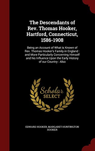 9781297505553: The Descendants of Rev. Thomas Hooker, Hartford, Connecticut, 1586-1908: Being an Account of What is Known of Rev. Thomas Hooker's Family in England : ... Upon the Early History of our Country : Also