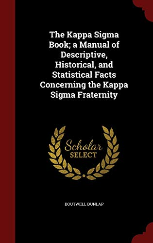 9781297507212: The Kappa Sigma Book; a Manual of Descriptive, Historical, and Statistical Facts Concerning the Kappa Sigma Fraternity