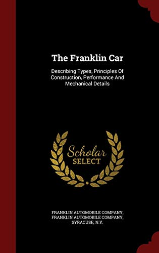 9781297507526: The Franklin Car: Describing Types, Principles Of Construction, Performance And Mechanical Details