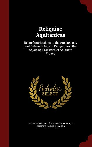 Reliquiae Aquitanicae: Being Contributions to the Archaeology: Christy, Henry