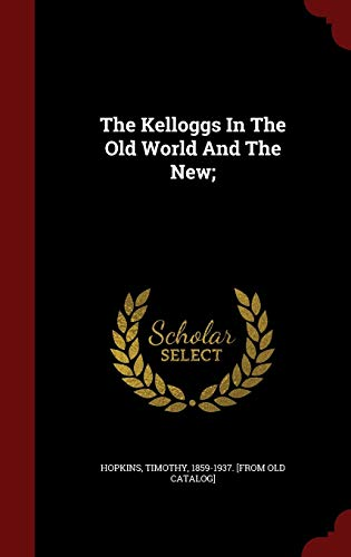 9781297508356: The Kelloggs In The Old World And The New;