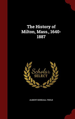 History Of Milton, Mass., 1640-1887, The