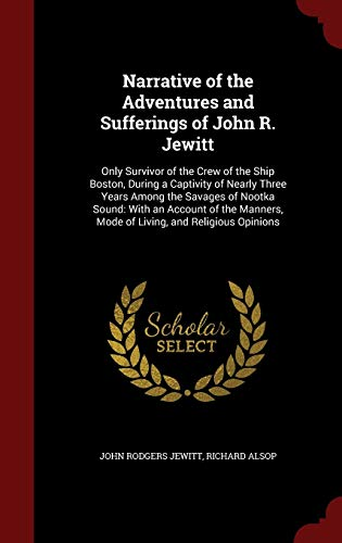 9781297509032: Narrative of the Adventures and Sufferings of John R. Jewitt: Only Survivor of the Crew of the Ship Boston, During a Captivity of Nearly Three Years ... Mode of Living, and Religious Opinions