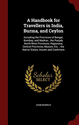 9781297509582: A Handbook for Travellers in India, Burma, and Ceylon: Including the Provinces of Bengal, Bombay, and Madras ; the Punjab, North-West Provinces, ... Etc. ; the Native States, Assam and Cashmere