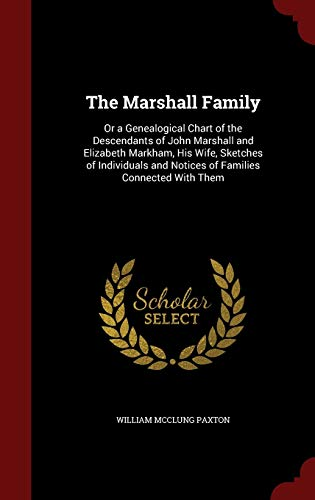 9781297509605: The Marshall Family: Or a Genealogical Chart of the Descendants of John Marshall and Elizabeth Markham, His Wife, Sketches of Individuals and Notices of Families Connected With Them