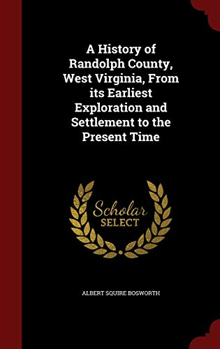 9781297510717: A History of Randolph County, West Virginia, From its Earliest Exploration and Settlement to the Present Time