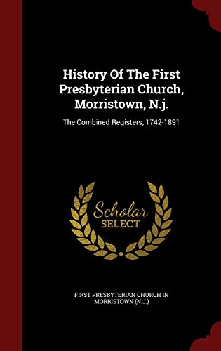 9781297511134: History Of The First Presbyterian Church, Morristown, N.j.: The Combined Registers, 1742-1891