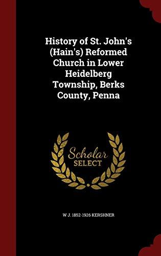 9781297512391: History of St. John's (Hain's) Reformed Church in Lower Heidelberg Township, Berks County, Penna