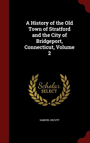 9781297513084: A History of the Old Town of Stratford and the City of Bridgeport, Connecticut, Volume 2