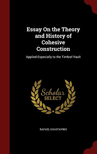 9781297513312: Essay On the Theory and History of Cohesive Construction: Applied Especially to the Timbrel Vault