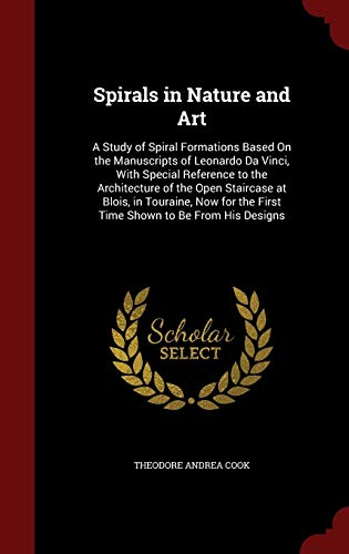 9781297514050: Spirals in Nature and Art: A Study of Spiral Formations Based On the Manuscripts of Leonardo Da Vinci, With Special Reference to the Architecture of ... the First Time Shown to Be From His Designs