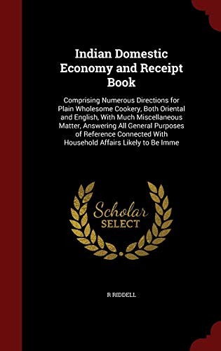 Indian Domestic Economy and Receipt Book: R Riddell