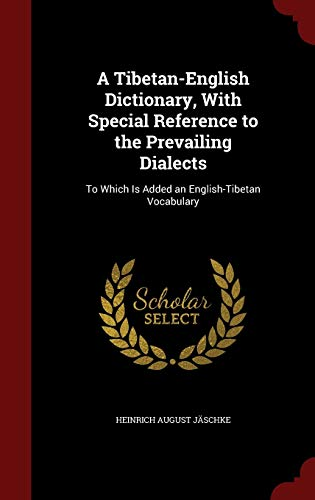 9781297514777: A Tibetan-English Dictionary, with Special Reference to the Prevailing Dialects: To Which Is Added an English-Tibetan Vocabulary
