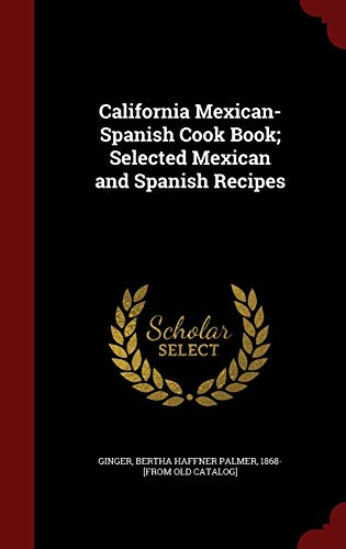 9781297515767: California Mexican-Spanish Cook Book; Selected Mexican and Spanish Recipes
