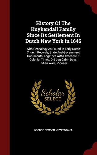 9781297516634: History Of The Kuykendall Family Since Its Settlement In Dutch New York In 1646: With Genealogy As Found In Early Dutch Church Records, State And Old Log Cabin Days, Indian Wars, Pioneer