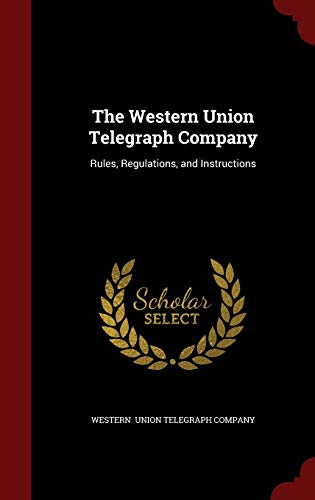 9781297519321: The Western Union Telegraph Company: Rules, Regulations, and Instructions