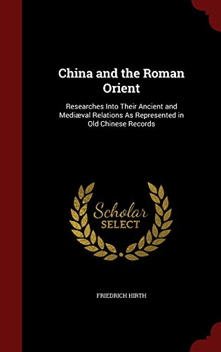 9781297520648: China and the Roman Orient: Researches Into Their Ancient and Mediæval Relations As Represented in Old Chinese Records