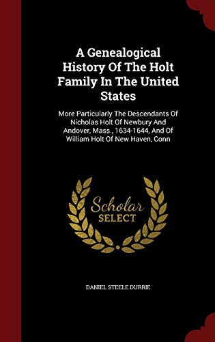 A Genealogical History Of The Holt Family: Daniel Steele Durrie