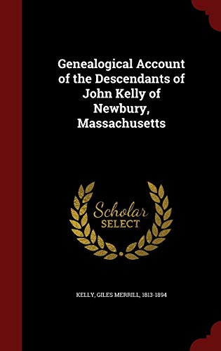 9781297522581: Genealogical Account of the Descendants of John Kelly of Newbury, Massachusetts