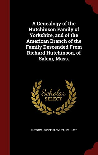 9781297522659: A Genealogy of the Hutchinson Family of Yorkshire, and of the American Branch of the Family Descended From Richard Hutchinson, of Salem, Mass.