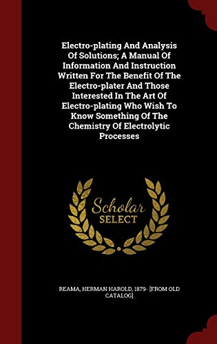 9781297523793: Electro-plating And Analysis Of Solutions; A Manual Of Information And Instruction Written For The Benefit Of The Electro-plater And Those Interested ... Of The Chemistry Of Electrolytic Processes
