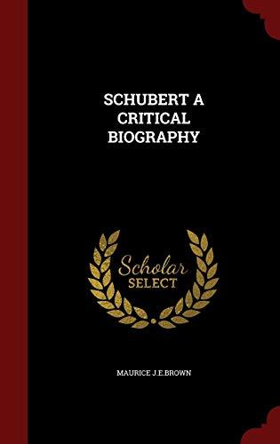 Schubert a Critical Biography (Hardback): Maurice J E