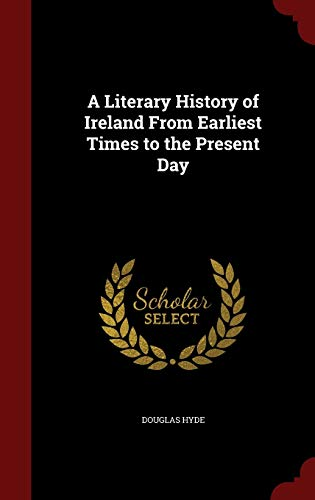 9781297524233: A Literary History of Ireland From Earliest Times to the Present Day