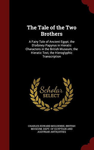 9781297524530: The Tale of the Two Brothers: A Fairy Tale of Ancient Egypt; the D'orbiney Papyrus in Hieratic Characters in the British Museum; the Hieratic Text, the Hieroglyphic Transcription