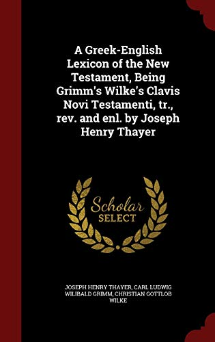 A Greek-English Lexicon of the New Testament,: Thayer, Joseph Henry