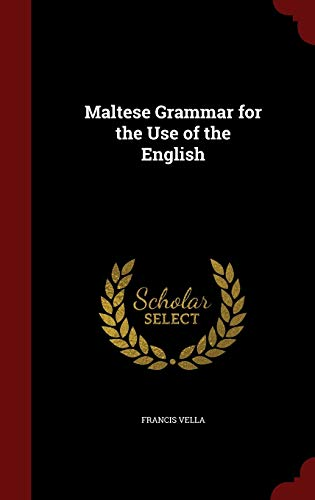 Maltese Grammar for the Use of the: Francis Vella