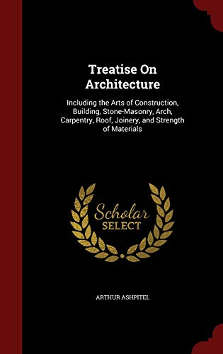 9781297528392: Treatise On Architecture: Including the Arts of Construction, Building, Stone-Masonry, Arch, Carpentry, Roof, Joinery, and Strength of Materials