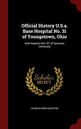 9781297529153: Official History U.S.a. Base Hospital No. 31 of Youngstown, Ohio: And Hospital Unit