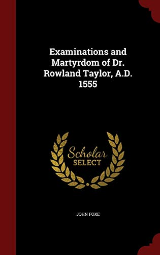 9781297529597: Examinations and Martyrdom of Dr. Rowland Taylor, A.D. 1555