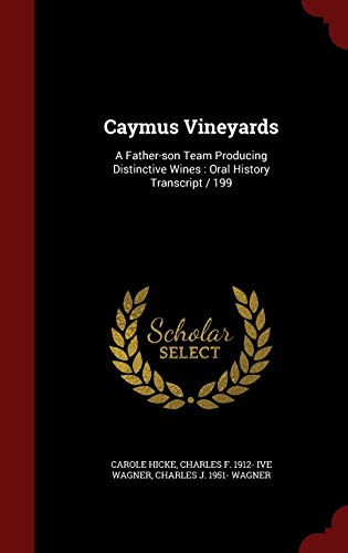 9781297531095: Caymus Vineyards: A Father-son Team Producing Distinctive Wines : Oral History Transcript / 199