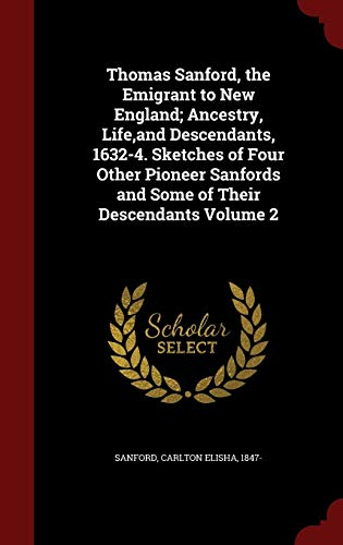 9781297533914: Thomas Sanford, the Emigrant to New England; Ancestry, Life,and Descendants, 1632-4. Sketches of Four Other Pioneer Sanfords and Some of Their Descendants Volume 2
