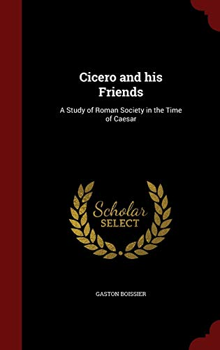 9781297534140: Cicero and his Friends: A Study of Roman Society in the Time of Caesar