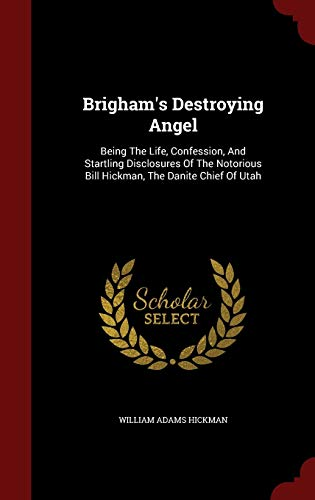 9781297535062: Brigham's Destroying Angel: Being The Life, Confession, And Startling Disclosures Of The Notorious Bill Hickman, The Danite Chief Of Utah