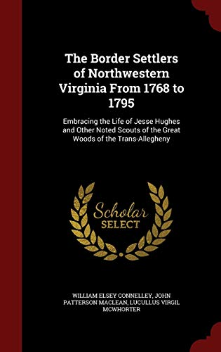 9781297536175: The Border Settlers of Northwestern Virginia From 1768 to 1795: Embracing the Life of Jesse Hughes and Other Noted Scouts of the Great Woods of the Trans-Allegheny